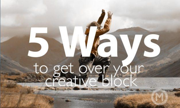 5 ways to get over your creative block