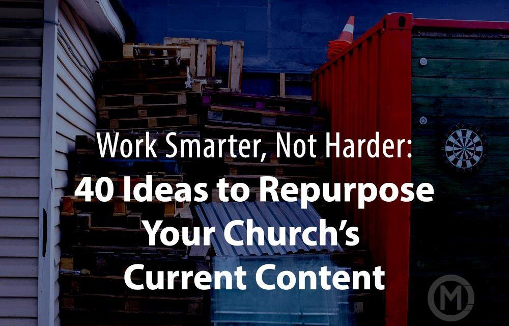 40 Ideas to Repurpose Your Church's Content