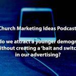 Podcast: How do we use our church advertising to attract a younger demographic?