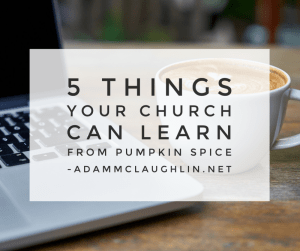 5 things your church can learn from Pumpkin Spice