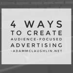 4 ways to create audience-focused advertising