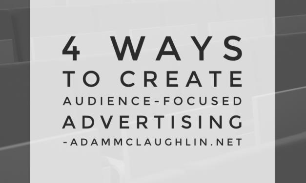 4 ways to create audience-focused advertising