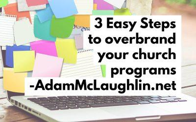 3 easy steps to overbrand your church programs