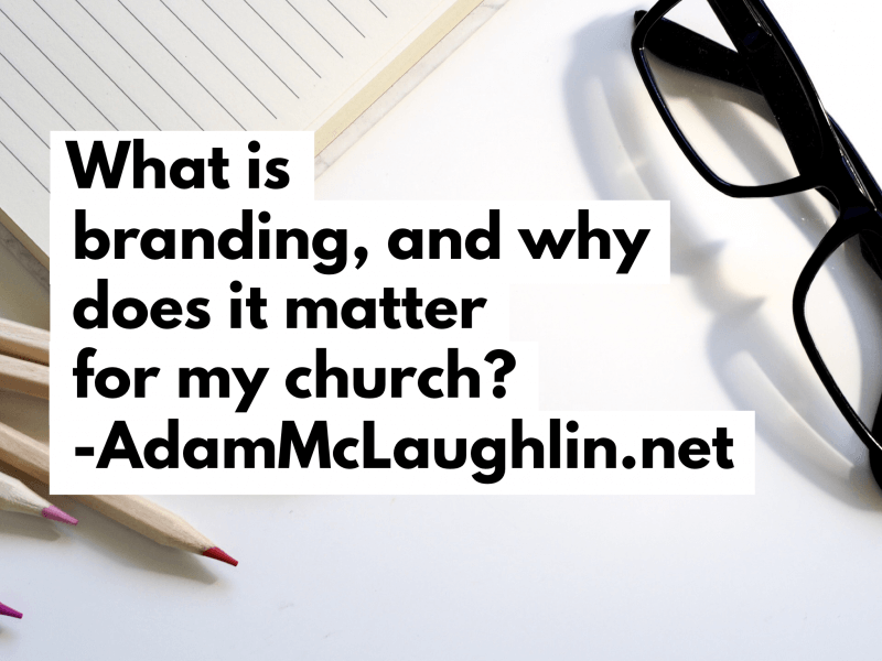What is branding, and why does it matter for my church?