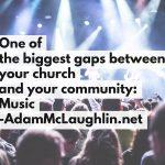 One of the biggest gaps between your church and your community: Music