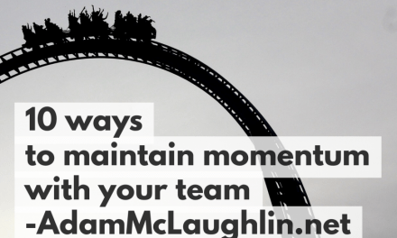 10 ways to maintain momentum with your team