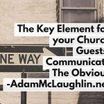 The Key Element For Your Church Guests: Communicate the Obvious