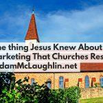 One Thing Jesus Knew About Marketing That Churches Resist