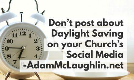 Don't post about Daylight Saving on your Church's Social Media