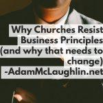 Why Churches Resist Business Principles (and why that needs to change)
