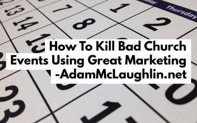 How to Kill Bad Church Events Using Great Marketing