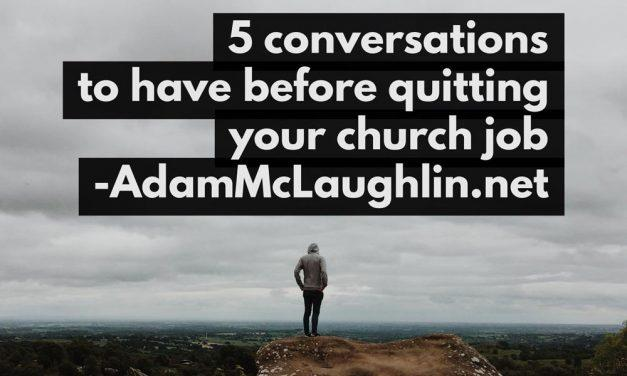 5 Conversations To Have Before Quitting Your Church Job