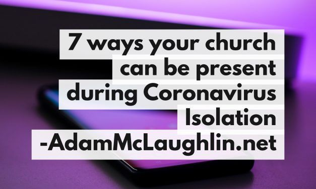 7 ways your church can be present during Coronavirus isolation