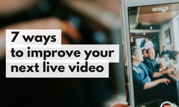 7 Simple Ways to Improve Your Live Video on Social Media