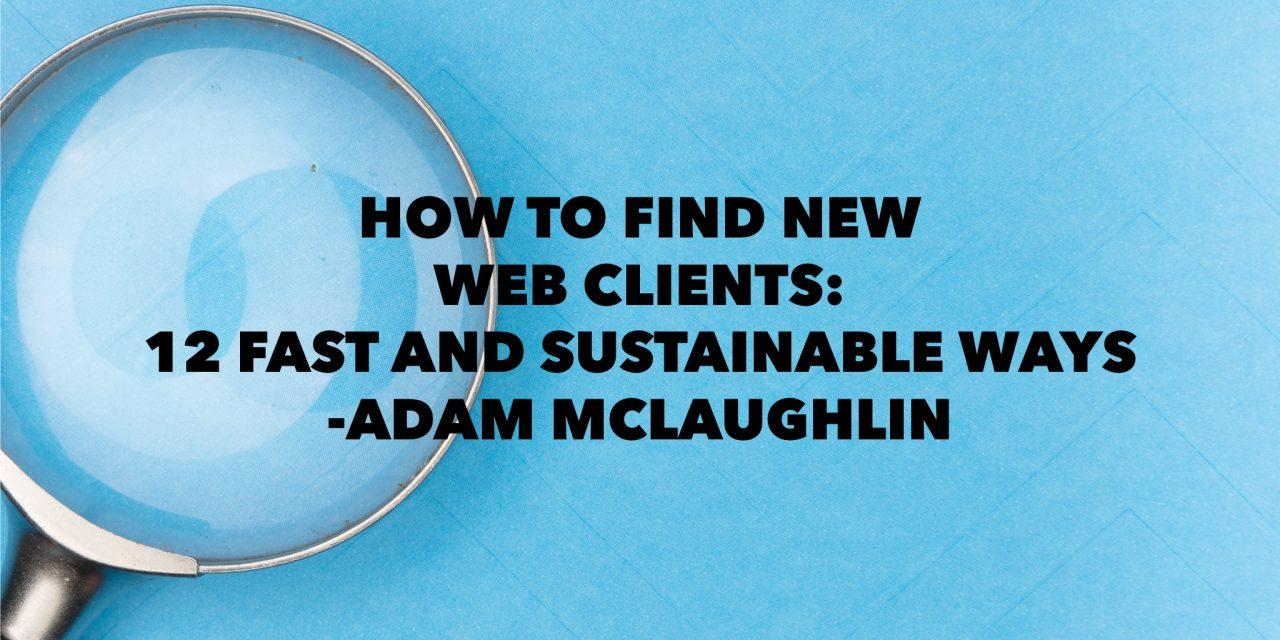 How To Get New Web Design Clients: 12 Fast and Sustainable Ways